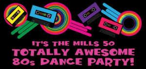 Mills 50 80s Dance Party
