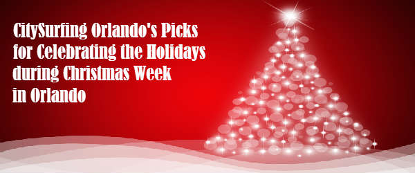 CitySurfing Orlando's Picks to Celebrate Christmas Week 2014 in Orlando