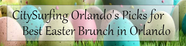 CitySurfing Orlando's Picks for Easter Brunch in Orlando