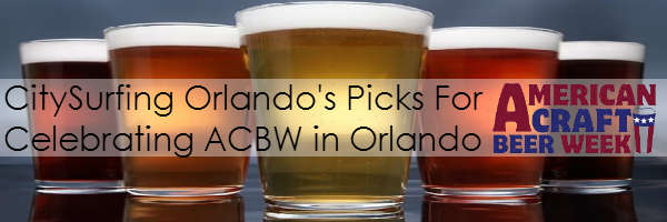 CitySurfing Orlando's picks for celebrating American Craft Beer Week in Orlando.