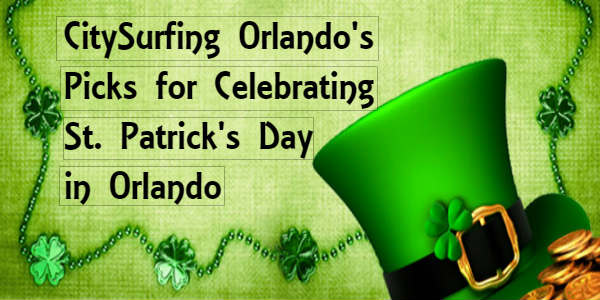 Whether you're Irish or just feeling like you are, there are a lot of ways to celebrate St. Patrick's Day in the Orlando area that are more than just green beer. Here are CitySurfing Orlando's picks for celebrating like you're Irish.