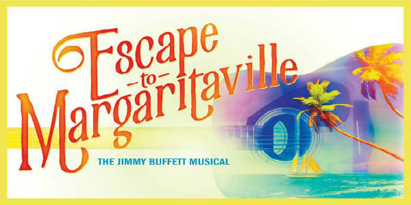 Dr. Phillips Center 2019-2020 FAIRWINDS Broadway in Orlando Season - Escape to Margaritaville: The Jimmy Buffett Musical