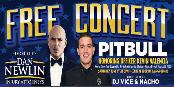 Central Florida attorney Dan Newlin will host a free concert starring Global Superstar Pitbull to honor Orlando Police Officer Kevin Valencia on June 1, 2019.