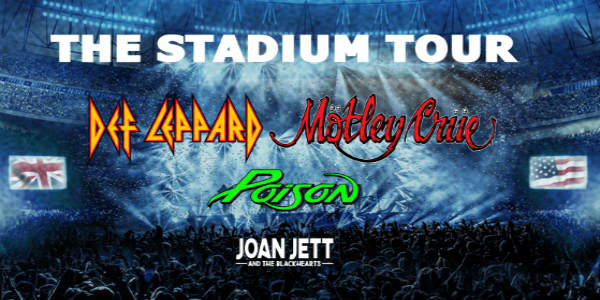 The Stadium Tour featuring co-headliners Def Leppard and Mötley Crüe, with Poison and Joan Jett & The Black Hearts,