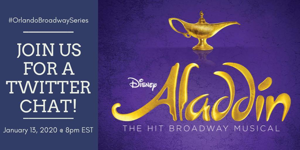 "Join us and other Orlando arts bloggers for a Twitter Chat about ""Disney's Aladdin"" on Monday, January 13, at 8pm EST via the hashtag #OrlandoBroadwaySeries"