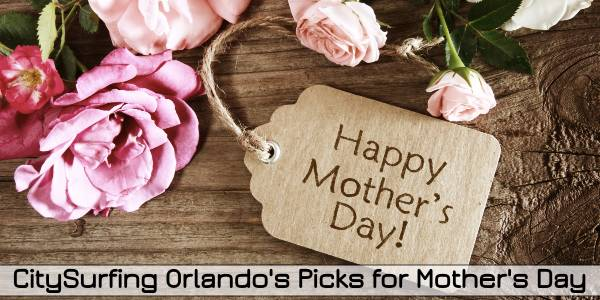 CitySurfing Orlando's Picks For Celebrating Mother's Day